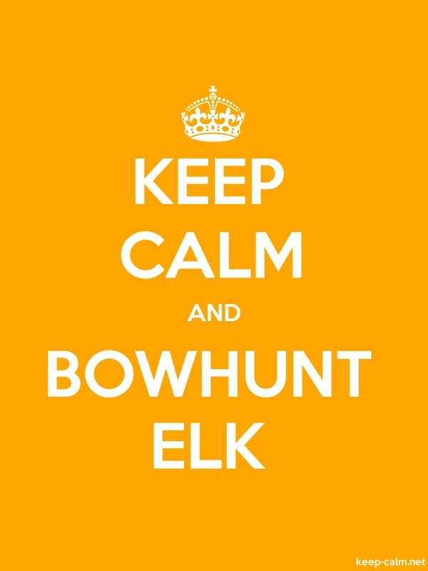 KEEP CALM AND BOWHUNT ELK - white/orange - Default (600x800)