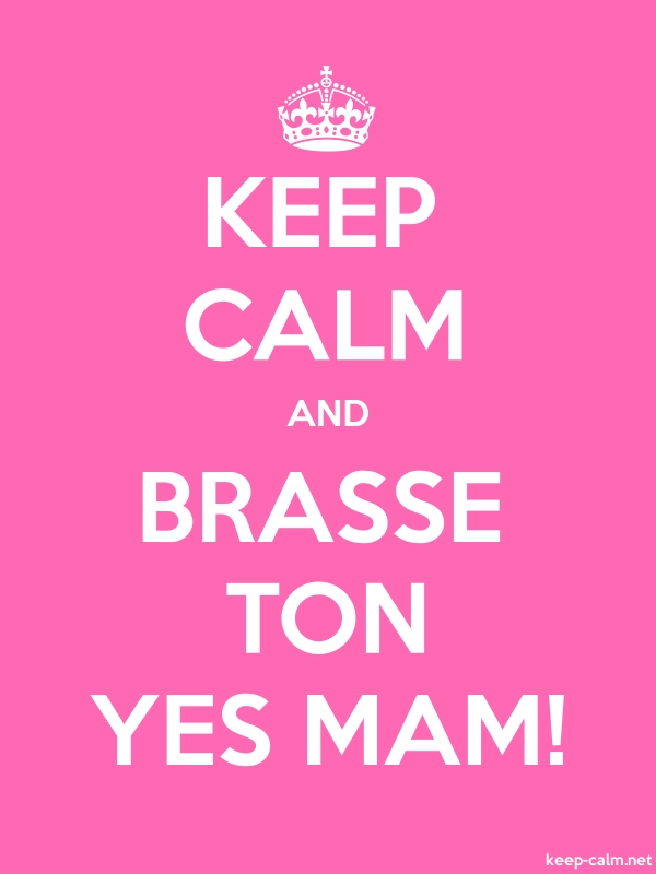 KEEP CALM AND BRASSE TON YES MAM! - white/pink - Default (600x800)