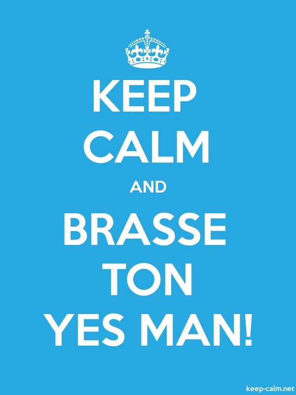 KEEP CALM AND BRASSE TON YES MAN! - white/blue - Default (600x800)