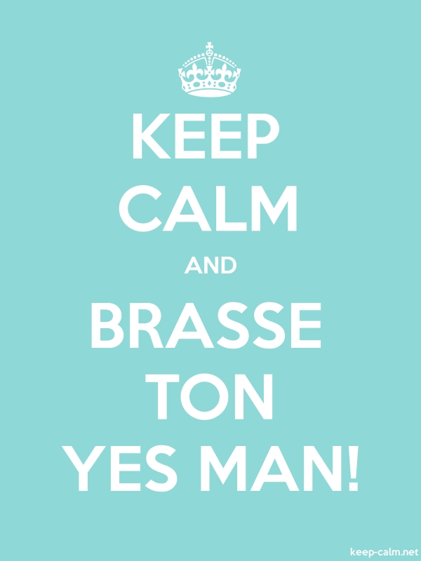 KEEP CALM AND BRASSE TON YES MAN! - white/lightblue - Default (600x800)