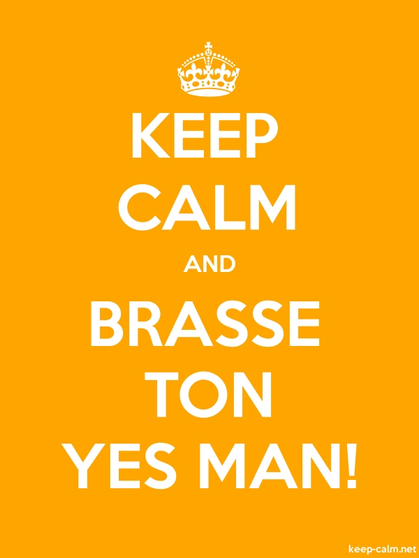 KEEP CALM AND BRASSE TON YES MAN! - white/orange - Default (600x800)