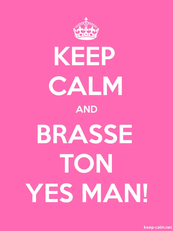 KEEP CALM AND BRASSE TON YES MAN! - white/pink - Default (600x800)