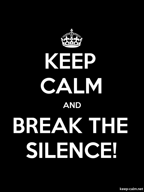 KEEP CALM AND BREAK THE SILENCE! - white/black - Default (600x800)