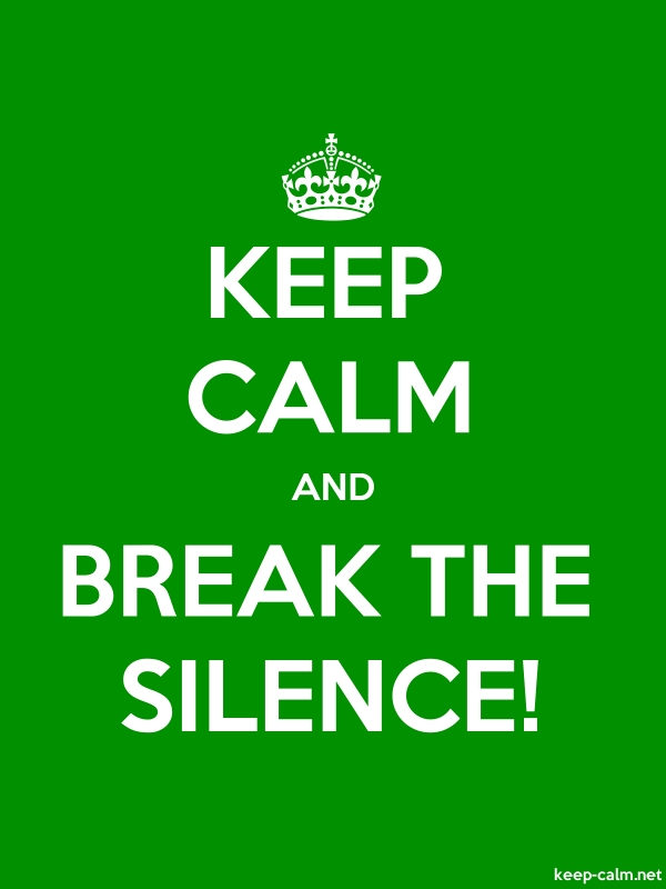 KEEP CALM AND BREAK THE SILENCE! - white/green - Default (600x800)