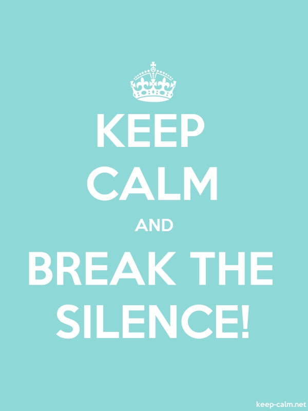 KEEP CALM AND BREAK THE SILENCE! - white/lightblue - Default (600x800)