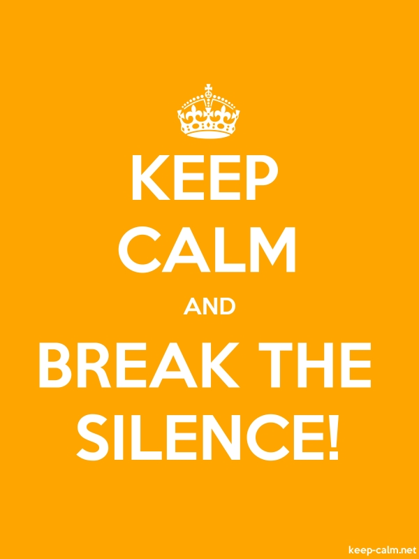 KEEP CALM AND BREAK THE SILENCE! - white/orange - Default (600x800)