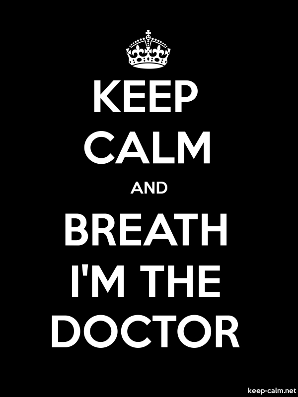 KEEP CALM AND BREATH I'M THE DOCTOR - white/black - Default (600x800)