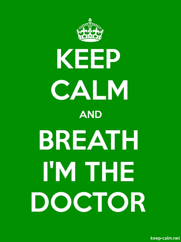 KEEP CALM AND BREATH I'M THE DOCTOR - white/green - Default (600x800)