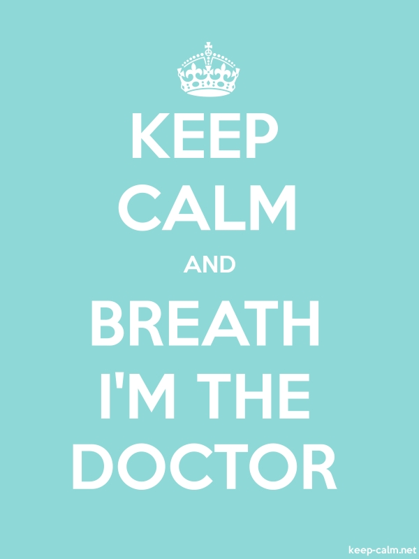 KEEP CALM AND BREATH I'M THE DOCTOR - white/lightblue - Default (600x800)