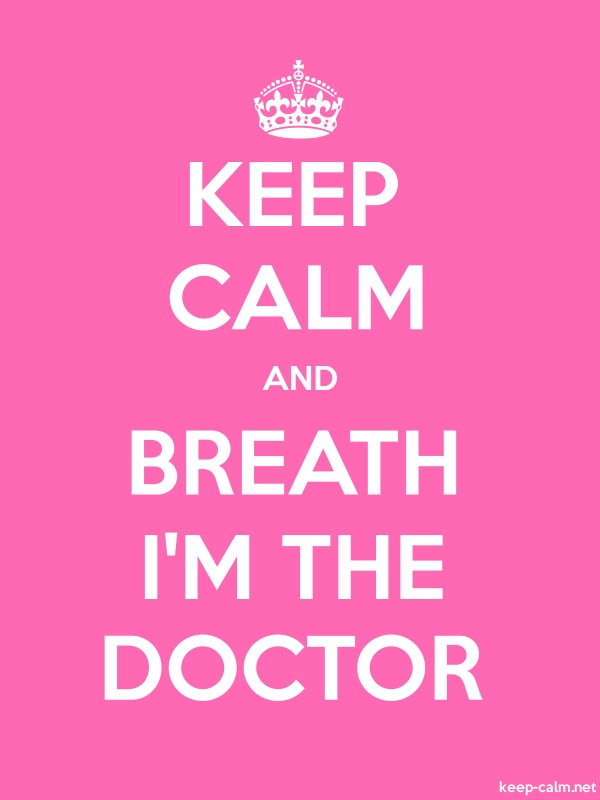 KEEP CALM AND BREATH I'M THE DOCTOR - white/pink - Default (600x800)