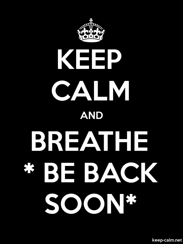 KEEP CALM AND BREATHE * BE BACK SOON* - white/black - Default (600x800)