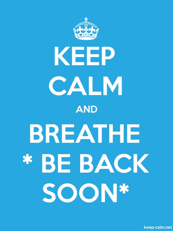 KEEP CALM AND BREATHE * BE BACK SOON* - white/blue - Default (600x800)