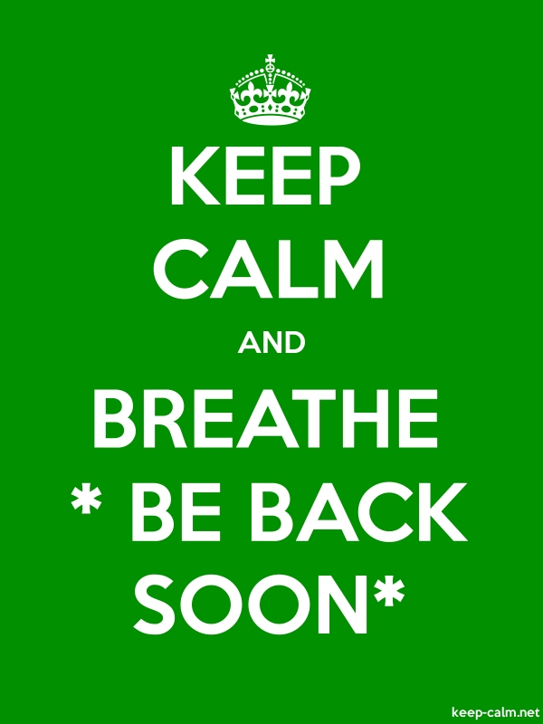 KEEP CALM AND BREATHE * BE BACK SOON* - white/green - Default (600x800)