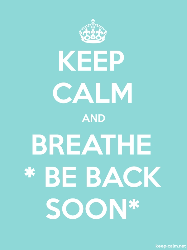 KEEP CALM AND BREATHE * BE BACK SOON* - white/lightblue - Default (600x800)