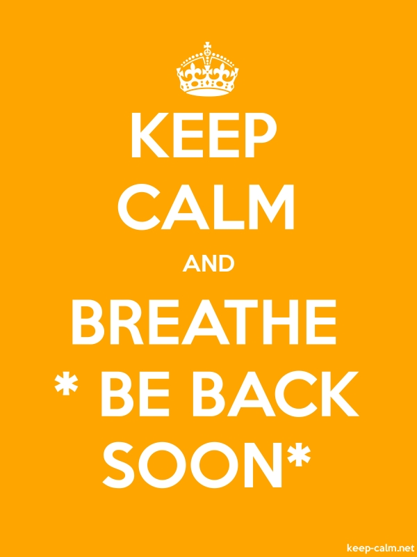 KEEP CALM AND BREATHE * BE BACK SOON* - white/orange - Default (600x800)