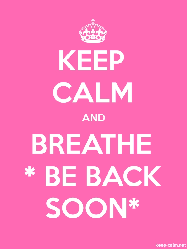 KEEP CALM AND BREATHE * BE BACK SOON* - white/pink - Default (600x800)