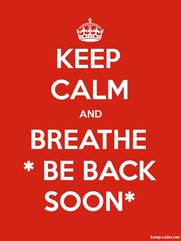 KEEP CALM AND BREATHE * BE BACK SOON* - white/red - Default (600x800)