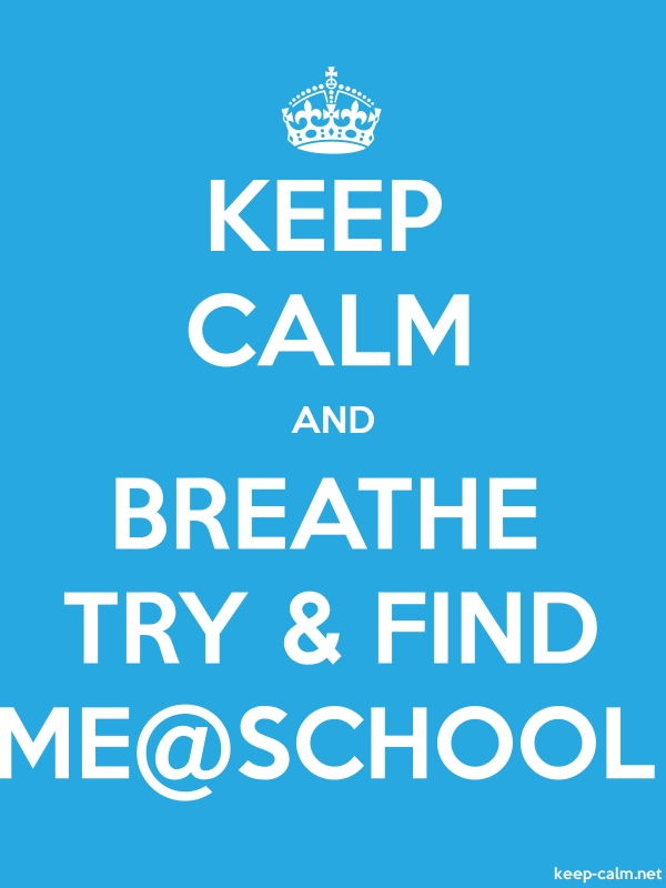KEEP CALM AND BREATHE TRY & FIND ME@SCHOOL - white/blue - Default (600x800)