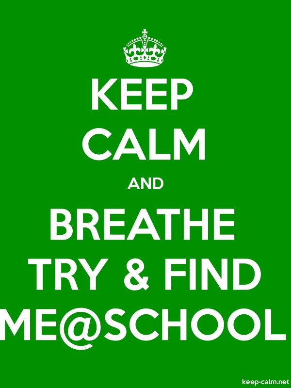 KEEP CALM AND BREATHE TRY & FIND ME@SCHOOL - white/green - Default (600x800)