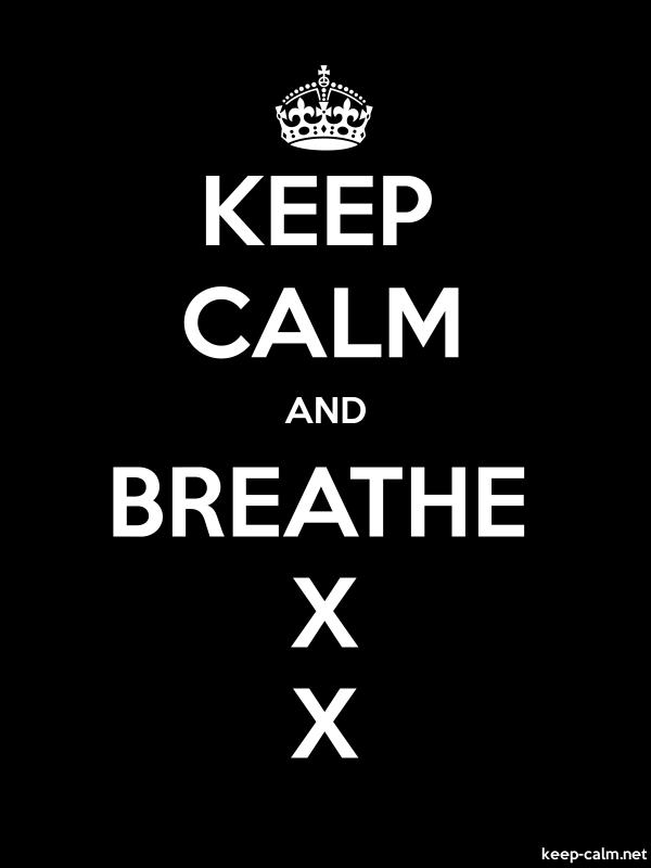 KEEP CALM AND BREATHE X X - white/black - Default (600x800)