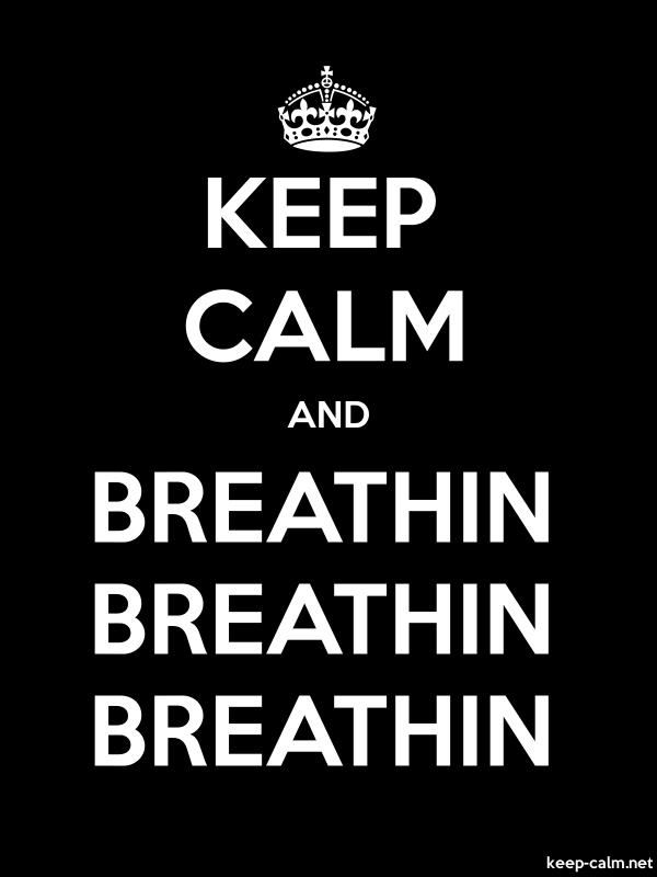 KEEP CALM AND BREATHIN BREATHIN BREATHIN - white/black - Default (600x800)