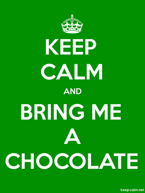 KEEP CALM AND BRING ME A CHOCOLATE - white/green - Default (600x800)