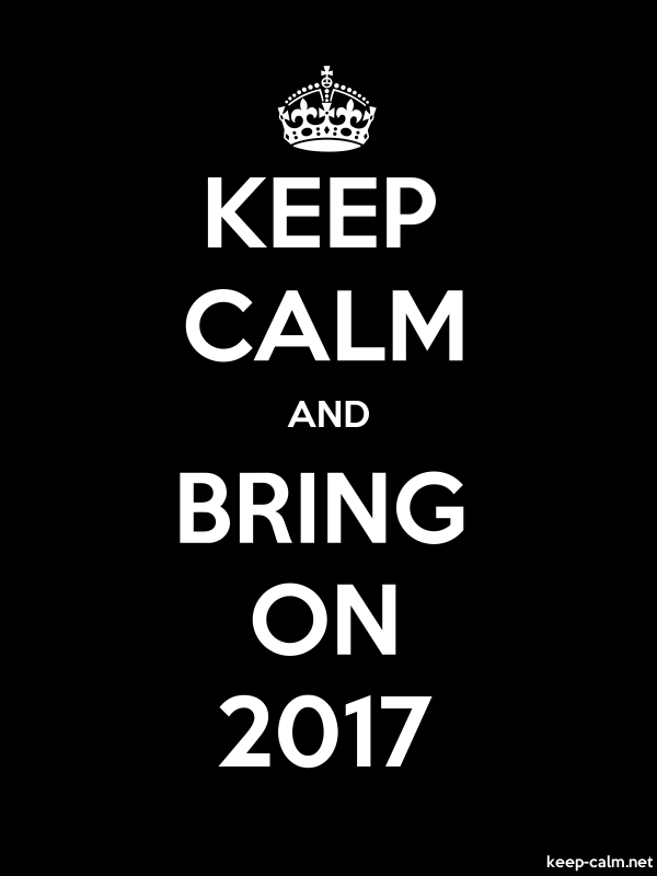 KEEP CALM AND BRING ON 2017 - white/black - Default (600x800)
