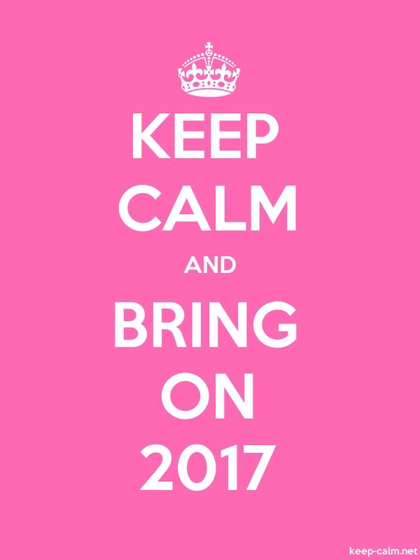 KEEP CALM AND BRING ON 2017 - white/pink - Default (600x800)