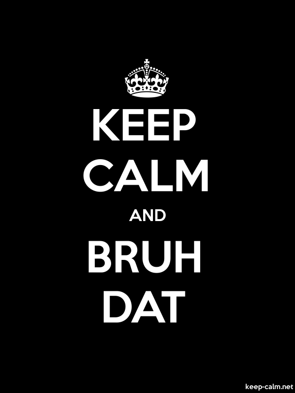 KEEP CALM AND BRUH DAT - white/black - Default (600x800)