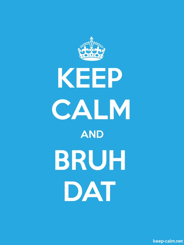 KEEP CALM AND BRUH DAT - white/blue - Default (600x800)