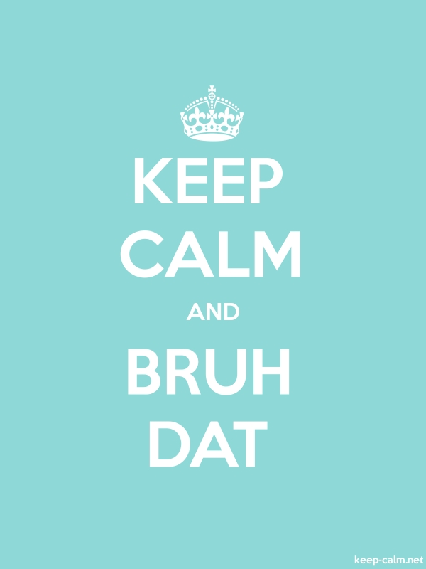 KEEP CALM AND BRUH DAT - white/lightblue - Default (600x800)