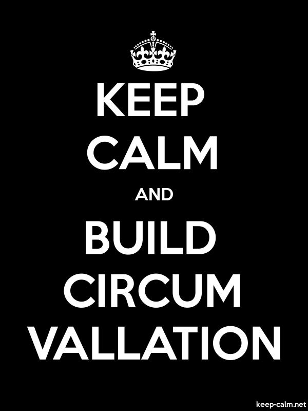 KEEP CALM AND BUILD CIRCUM VALLATION - white/black - Default (600x800)