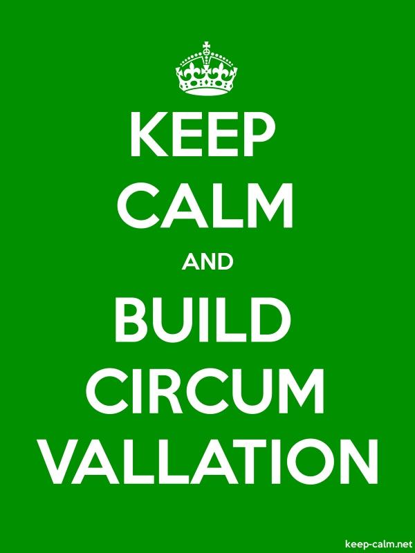 KEEP CALM AND BUILD CIRCUM VALLATION - white/green - Default (600x800)