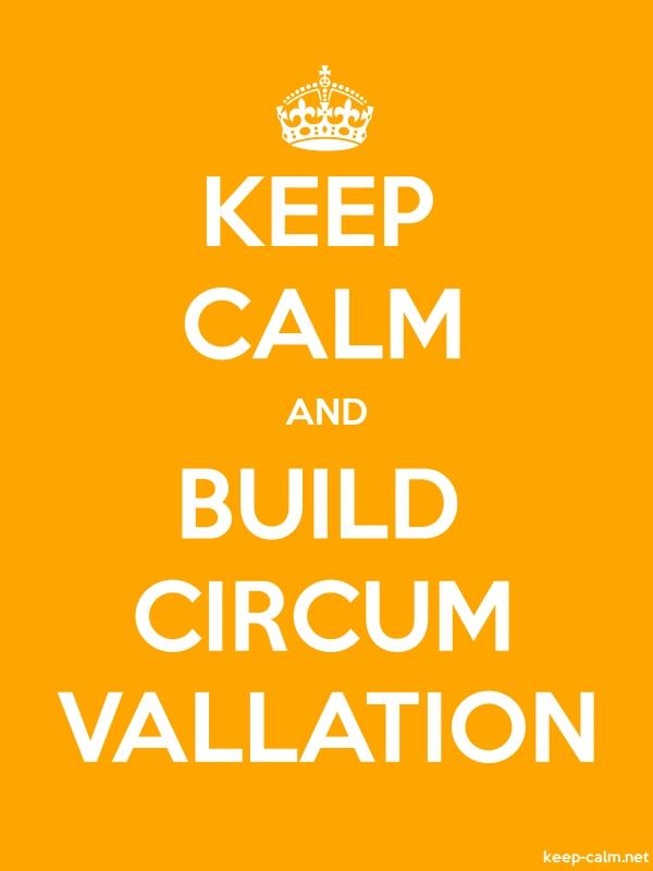KEEP CALM AND BUILD CIRCUM VALLATION - white/orange - Default (600x800)