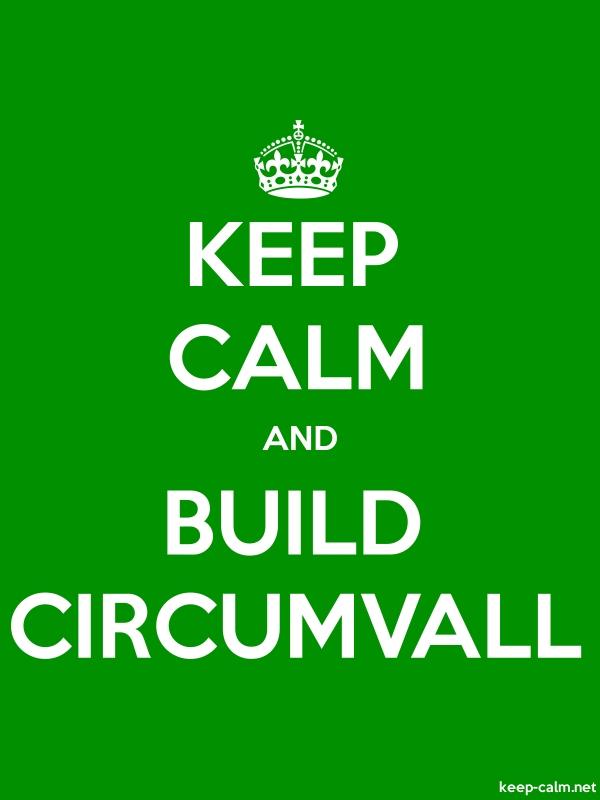 KEEP CALM AND BUILD CIRCUMVALL - white/green - Default (600x800)