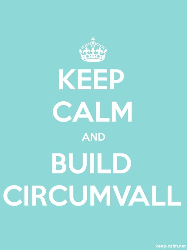 KEEP CALM AND BUILD CIRCUMVALL - white/lightblue - Default (600x800)