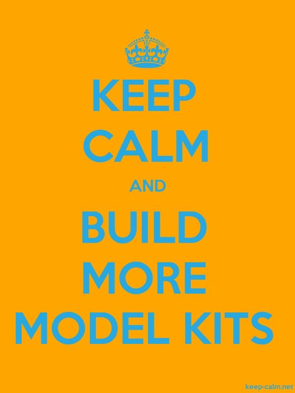 KEEP CALM AND BUILD MORE MODEL KITS - blue/orange - Default (600x800)