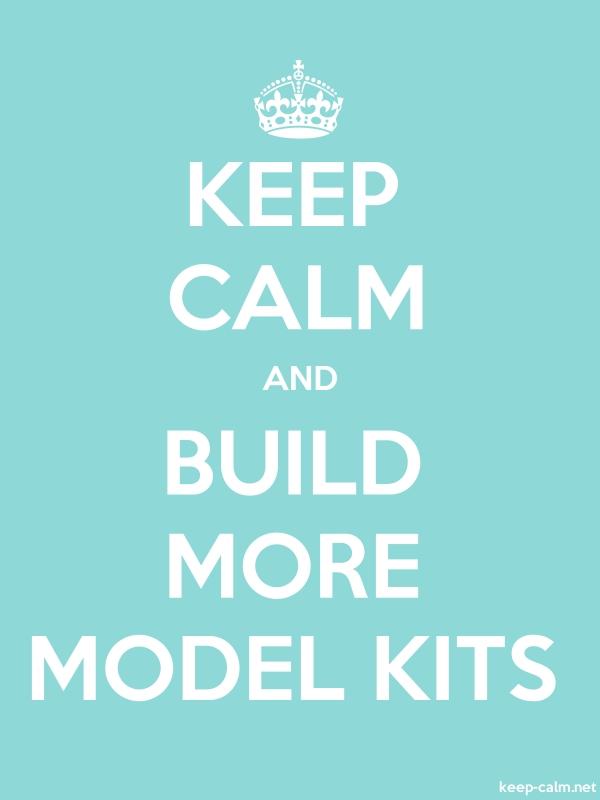 KEEP CALM AND BUILD MORE MODEL KITS - white/lightblue - Default (600x800)