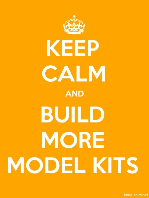 KEEP CALM AND BUILD MORE MODEL KITS - white/orange - Default (600x800)