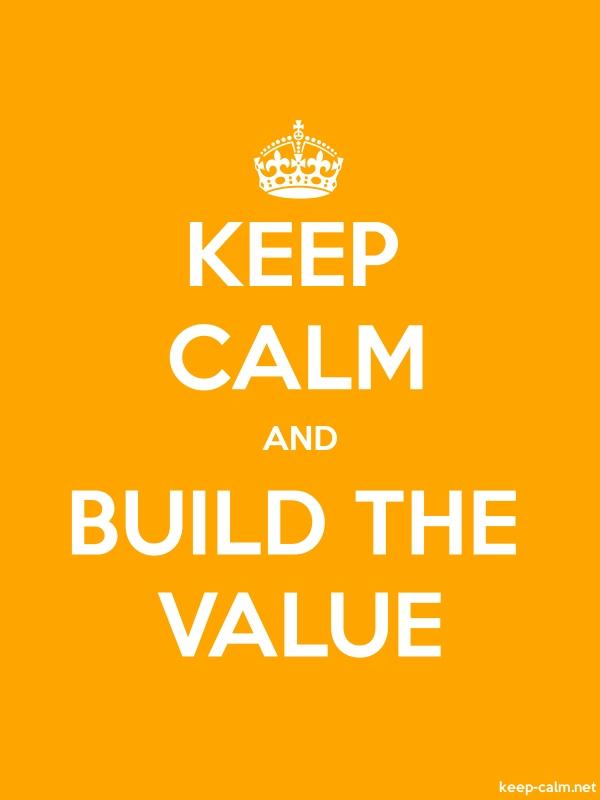 KEEP CALM AND BUILD THE VALUE - white/orange - Default (600x800)