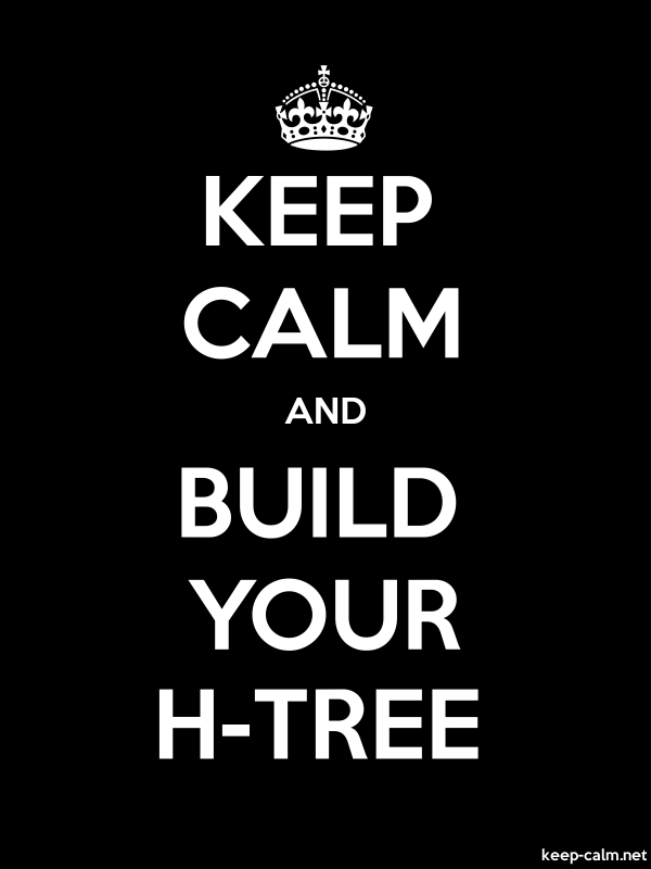 KEEP CALM AND BUILD YOUR H-TREE - white/black - Default (600x800)