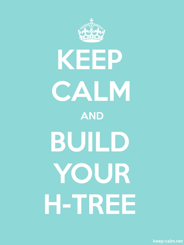 KEEP CALM AND BUILD YOUR H-TREE - white/lightblue - Default (600x800)