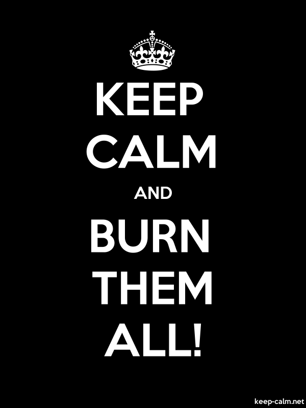 KEEP CALM AND BURN THEM ALL! - white/black - Default (600x800)