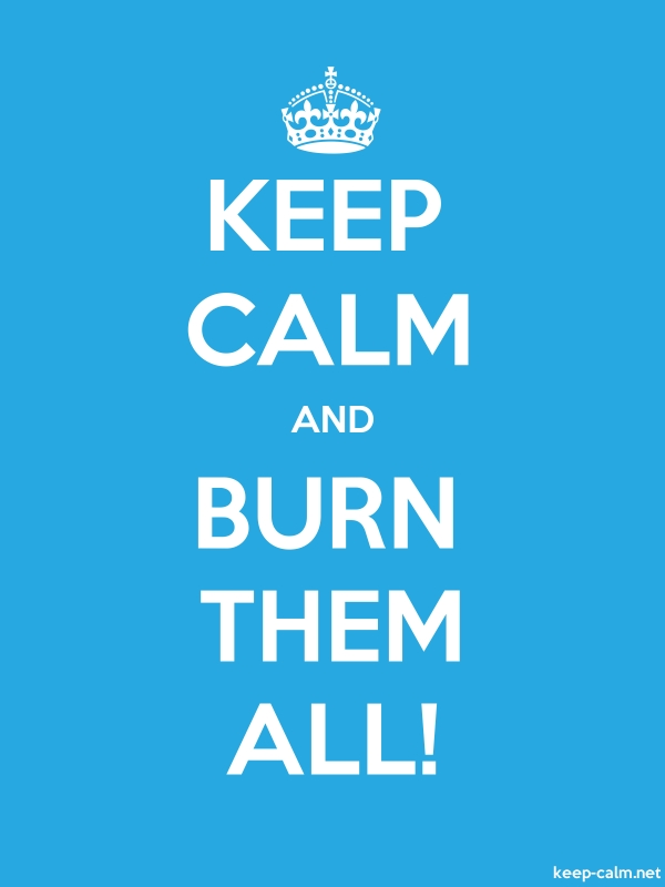 KEEP CALM AND BURN THEM ALL! - white/blue - Default (600x800)