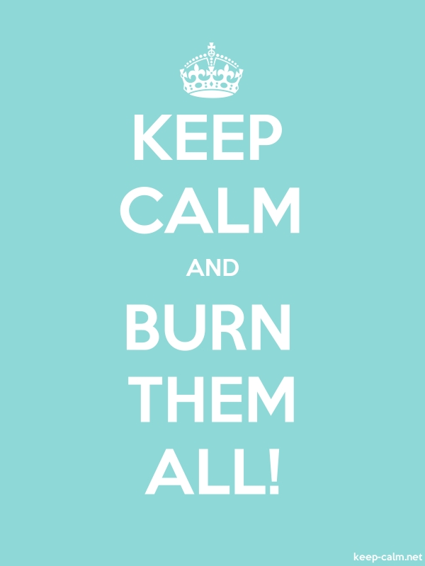 KEEP CALM AND BURN THEM ALL! - white/lightblue - Default (600x800)