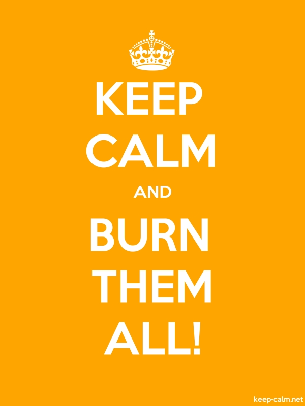 KEEP CALM AND BURN THEM ALL! - white/orange - Default (600x800)