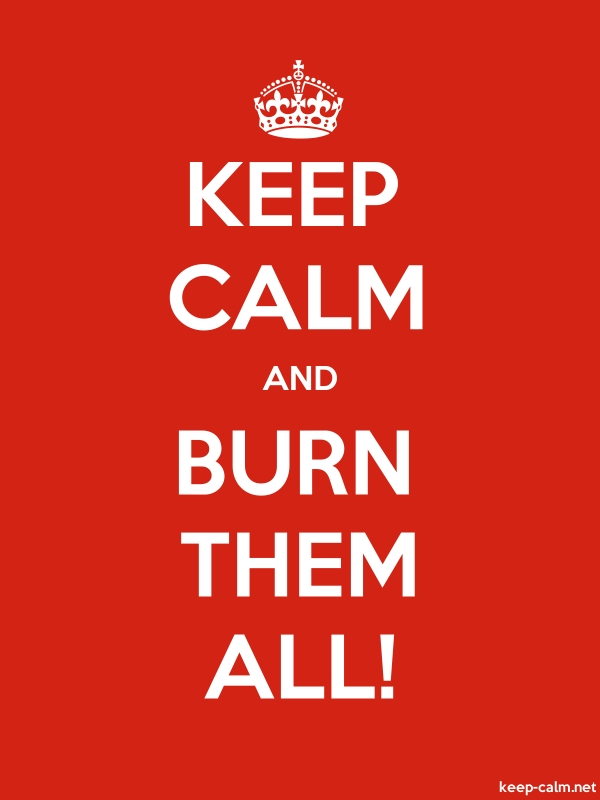 KEEP CALM AND BURN THEM ALL! - white/red - Default (600x800)