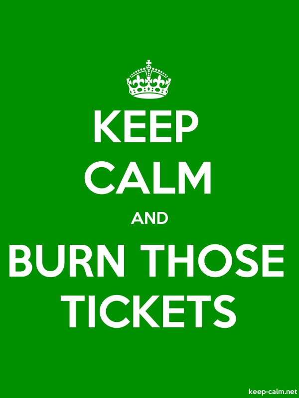 KEEP CALM AND BURN THOSE TICKETS - white/green - Default (600x800)