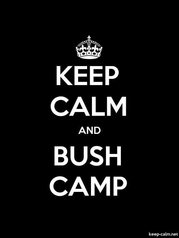 KEEP CALM AND BUSH CAMP - white/black - Default (600x800)