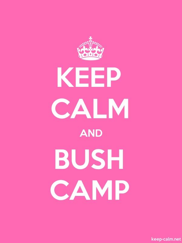 KEEP CALM AND BUSH CAMP - white/pink - Default (600x800)